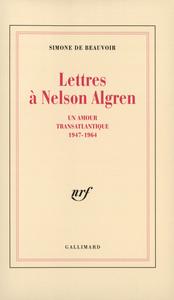 LETTRES A NELSON ALGREN UN AMOUR TRANSATLANTIQUE, 1947-1964