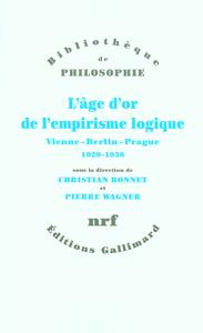 L'AGE D'OR DE L'EMPIRISME LOGIQUE - VIENNE - BERLIN - PRAGUE, 1929-1936. TEXTES DE PHILOSOPHIE DES S