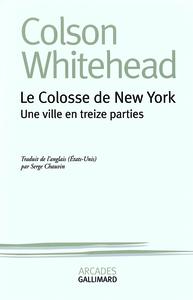 LE COLOSSE DE NEW YORK - UNE VILLE EN TREIZE PARTIES