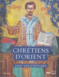 CHRETIENS D'ORIENT. 2000 ANS D'HISTOIRE