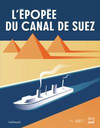 L'EPOPEE DU CANAL DE SUEZ