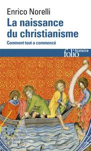 LA NAISSANCE DU CHRISTIANISME - COMMENT TOUT A COMMENCE