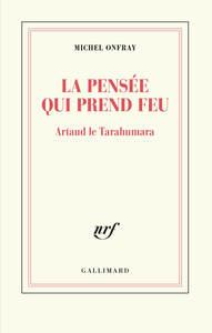 LA PENSEE QUI PREND FEU - ARTAUD LE TARAHUMARA