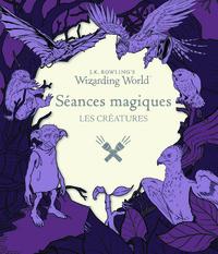 J.K. ROWLING'S WIZARDING WORLD : SEANCES MAGIQUES - LES CREATURES