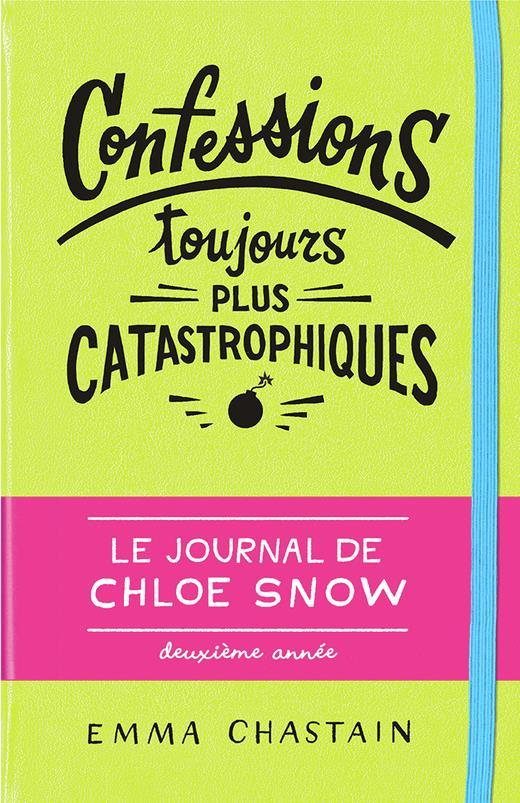 GRAND FORMAT LITTERATURE - ROMANS ADO - LE JOURNAL DE CHLOE SNOW, 2 : CONFESSIONS TOUJOURS PLUS CATA