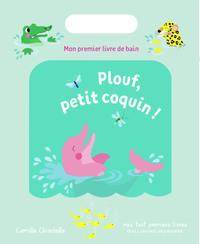 PLOUF, PETIT COQUIN ! - MON PREMIER LIVRE DE BAIN