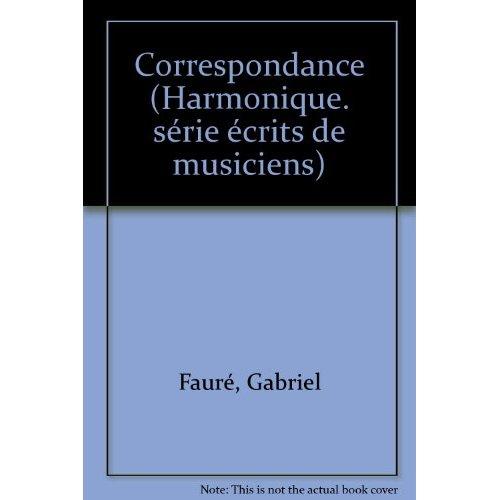 CORRESPONDANCE AVEC GABRIEL FAURE