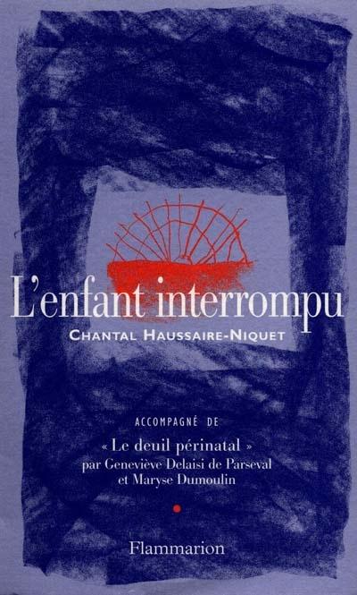 "L'ENFANT INTERROMPU - ACCOMPAGNE DE ""LE DEUIL PERINATAL"""
