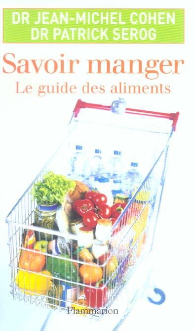 SAVOIR MANGER (1ED) - LE GUIDE DES ALIMENTS