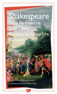 TITUS ANDRONICUS, JULES CESAR, ANTOINE ET CLEOPATRE, CORIOLAN
