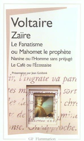 ZAIRE, LE FANATISME OU MAHOMET LE PROPHETE, NANINE OU L'HOMME SANS PREJUGE, LE C