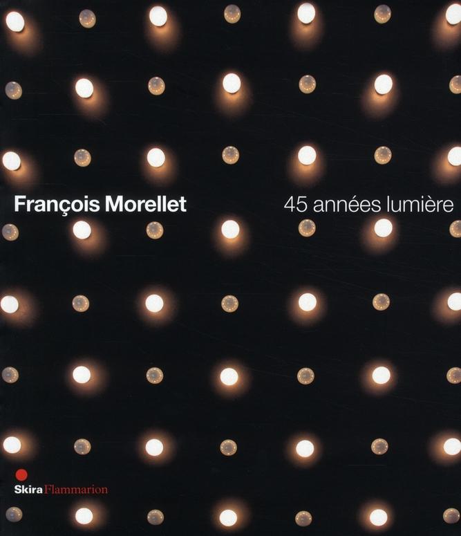 FRANCOIS MORELLET 45 ANNEES LUMIERE