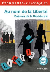 AU NOM DE LA LIBERTE - POEMES DE LA RESISTANCE