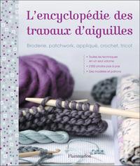 L'ENCYCLOPEDIE DES TRAVAUX D'AIGUILLE - BRODERIE, PATCHWORK, APPLIQUE, CROCHET, TRICOT