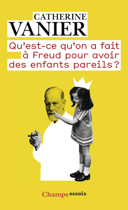 QU'EST-CE QU'ON A FAIT A FREUD POUR AVOIR DES ENFANTS PAREILS ?
