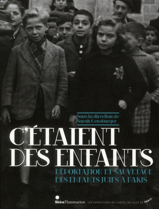 C'ETAIENT DES ENFANTS DEPORTATION ET SAUVETAGE DES ENFANTS JUIFS A PARIS