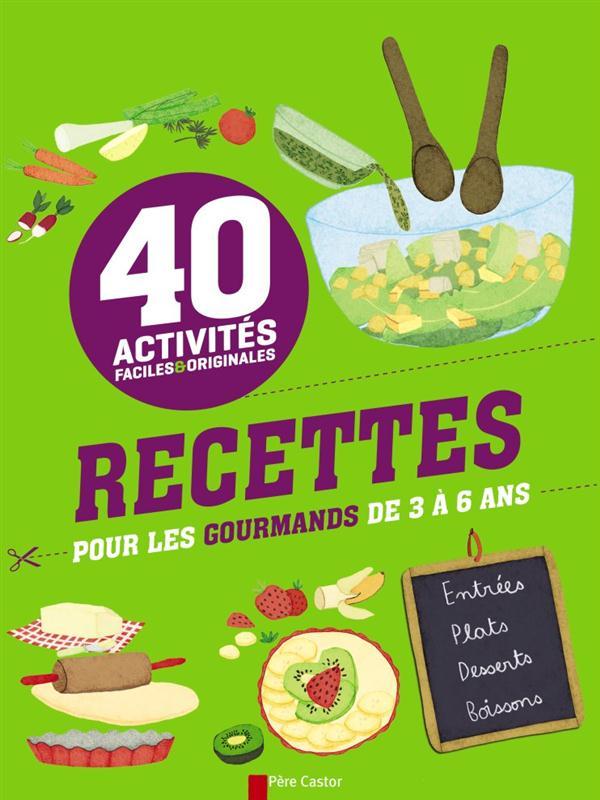 ACTIVITES FACILES ET ORIGINALES - 40 RECETTES POUR LES GOURMANDS DE 3 A6 ANS