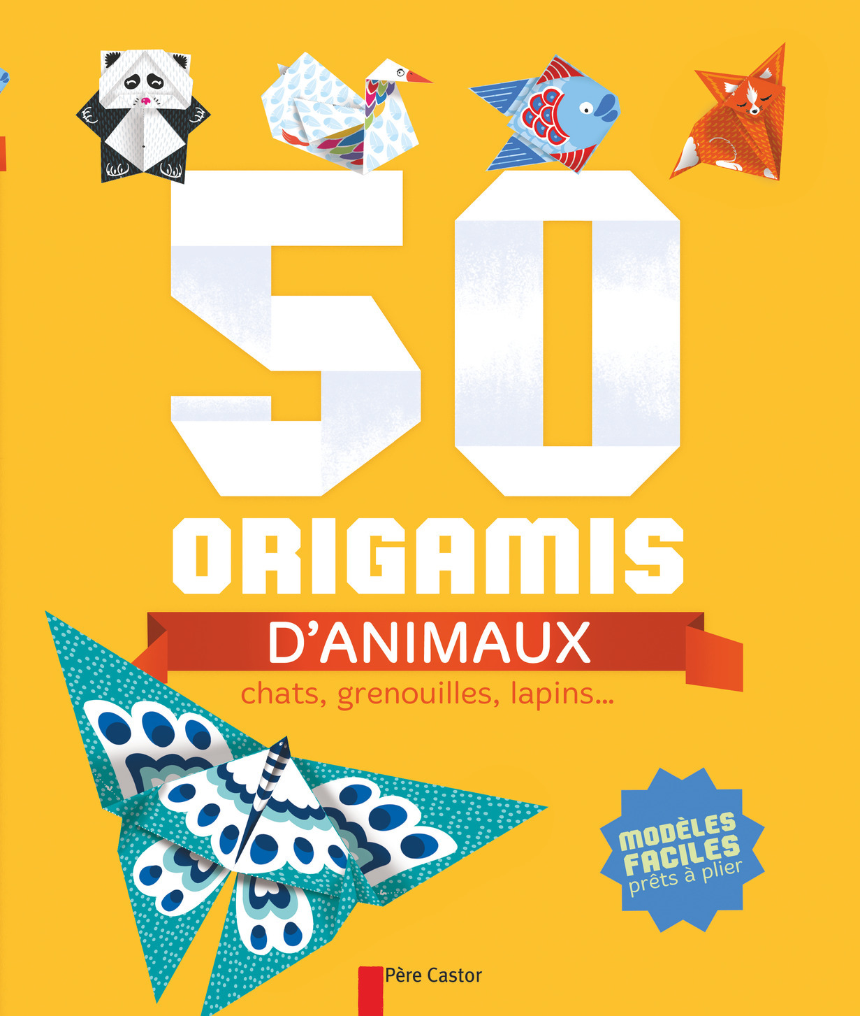 50 ORIGAMIS D'ANIMAUX - CHATS, GRENOUILLES, LAPINS...