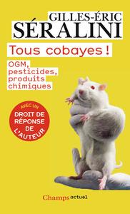 TOUS COBAYES! - OGM, PESTICIDES, PRODUITS CHIMIQUES