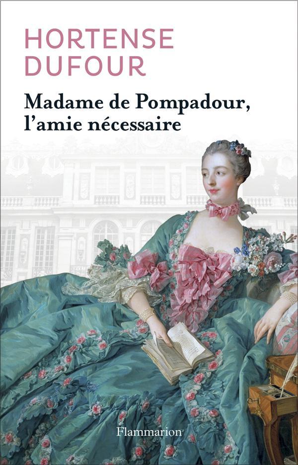 MADAME DE POMPADOUR, L'AMIE NECESSAIRE
