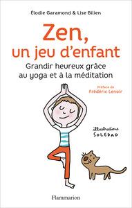 ZEN, UN JEU D'ENFANT - GRANDIR HEUREUX GRACE AU YOGA ET A LA MEDITATION
