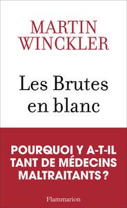 LES BRUTES EN BLANC - LA MALTRAITANCE MEDICALE EN FRANCE