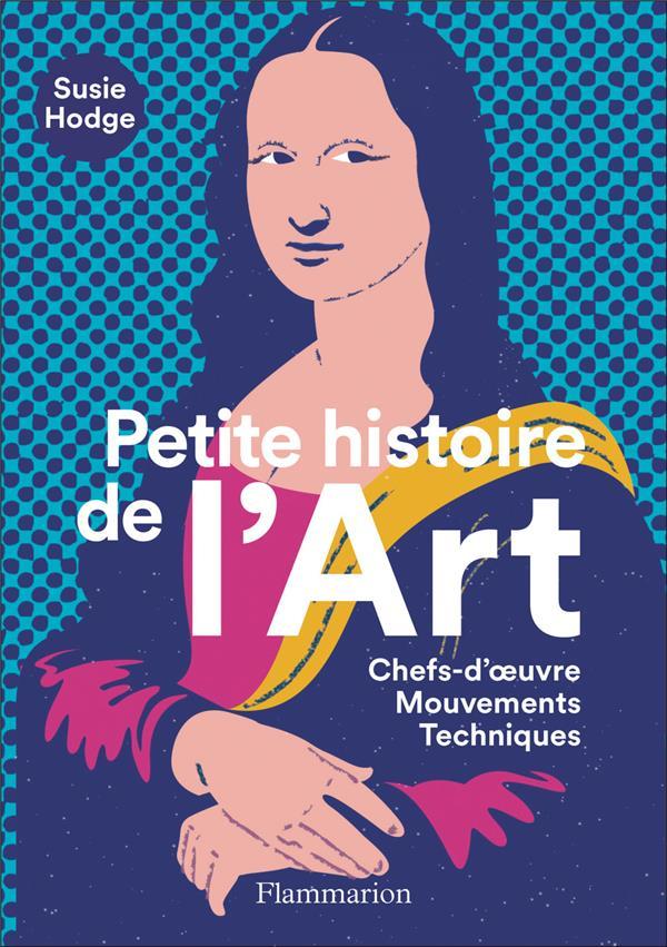 PETITE HISTOIRE DE L'ART - CHEFS-D'OEUVRE - MOUVEMENTS - TECHNIQUES
