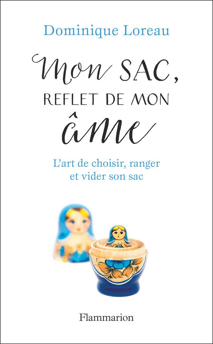 MON SAC, REFLET DE MON AME - L'ART DE CHOISIR, RANGER ET VIDER SON SAC