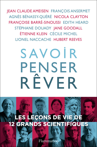SAVOIR, PENSER, REVER - LES LECONS DE VIE DE 12 GRANDS SCIENTIFIQUES