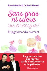 SANS GRAS NI SUCRE OU PRESQUE ! - ETRE GOURMAND AUTREMENT