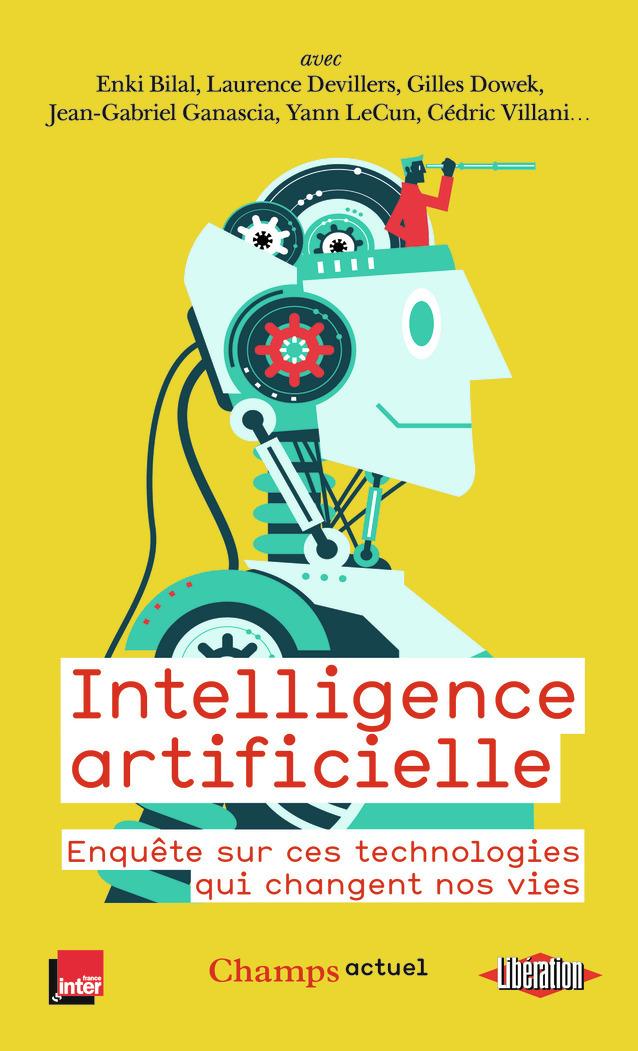 INTELLIGENCE ARTIFICIELLE - ENQUETE SUR CES TECHNOLOGIES QUI CHANGENT NOS VIES