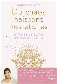 DU CHAOS NAISSENT NOS ETOILES - CARNET DE BORD D'UN APAISEMENT