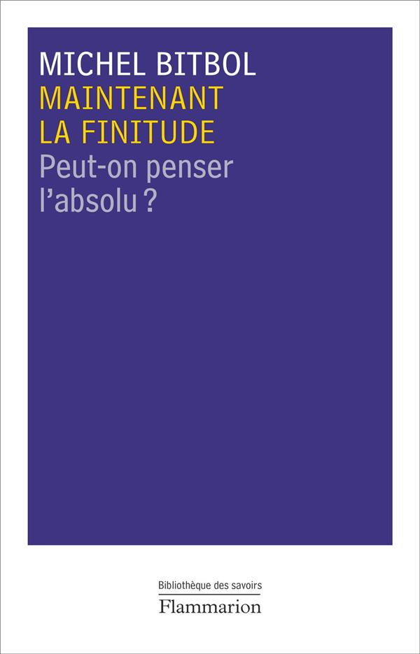 MAINTENANT LA FINITUDE - PEUT-ON PENSER L'ABSOLU?