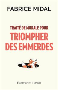 TRAITE DE MORALE POUR TRIOMPHER DES EMMERDES