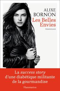 LES BELLES ENVIES - LA SUCCESS STORY D'UNE DIABETIQUE MILITANTE DE LA GOURMANDISE