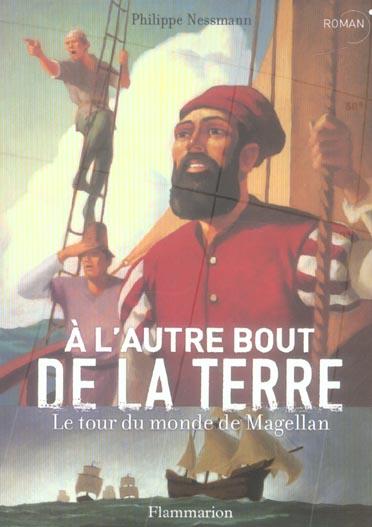 A L'AUTRE BOUT DE LA TERRE - LE TOUR DU MONDE DE MAGELLAN