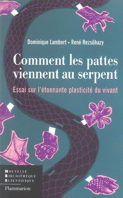 COMMENT LES PATTES VIENNENT AU SERPENT - ESSAI SUR L'ETONNANTE PLASTICITE DU VIVANT
