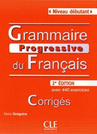 GRAMMAIRE PROGRESSIVE DU FRANCAIS NIVEAU DEBUTANT - CORRIGES - NOUVELLE EDITION