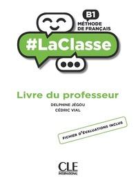 LA CLASSE NIVEAU B1 GUIDE PEDAGOGIQUE - LIVRE DU PROFESSEUR