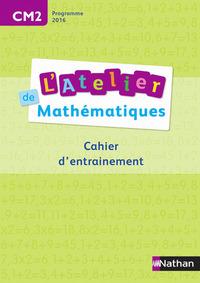 L'ATELIER DE MATHEMATIQUES CAHIER D'ENTRAINEMENT CM2 2016