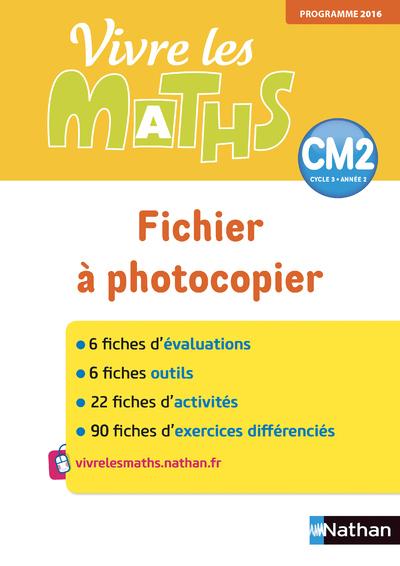 VIVRE LES MATHS - FICHIER A PHOTOCOPIER - CM2 - 2018