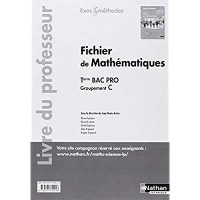 FICHIER DE MATHEMATIQUES - TERM BAC PRO (EXOS ET METHODES) GROUPEMENT C - PROFESSEUR - 2017