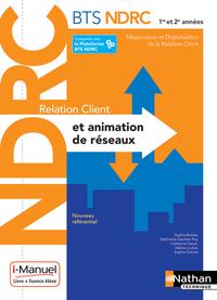 RELATION CLIENT ET ANIMATION DE RESEAUX - BTS NDRC 1ERE /2EME ANNEES - LIVRE + LICENCE ELEVE - 2018