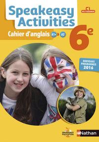 SPEAKEASY ACTIVITIES 6E - CAHIER D'ANGLAIS 2016