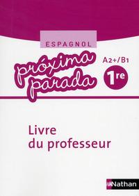 PROXIMA PARADA 1RE A2+/B1 ESPAGNOL 2015 - LIVRE PROFESSEUR
