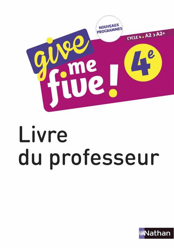 GIVE ME FIVE 4E  LIVRE DU PROFESSEUR 2017