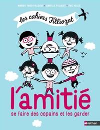 LES CAHIERS FILLIOZAT - L'AMITIE. COMMENT SE FAIRE DES COPAINS ET LES GARDER
