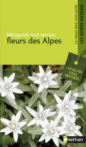 FLEURS DES ALPES - MINIGUIDE TOUT TERRAIN
