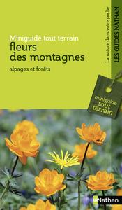 FLEURS DES MONTAGNES - MINIGUIDE TOUT TERRAIN