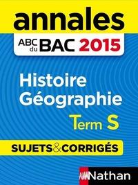 ANNALES ABC DU BAC 2015 HISTOIRE GEOGRAPHIE TERM S - SUJETS & CORRIGES
